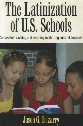 By Jason Irizarry The Latinization of U.S. Schools: Successful Teaching and Learning in Shifting Cultural Contexts (Se