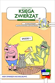 The Book of The Animals - Episode 1 [Second Generation / Polish]: When the animals don't want to wash. (The Book of The Animals [Second Generation / Polish]) by [Paquet, J.N.]