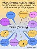 Transferring Made Simple: An Affordable Insider's Guide Into the Community College System
