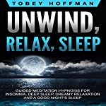 Unwind, Relax, Sleep: Guided Meditation Hypnosis for Insomnia, Deep Sleep, Dreamy Relaxation and a Good Night's Sleep | Tobey Hoffman