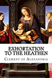 img - for Exhortation to the Heathen book / textbook / text book