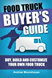 Food Truck Buyer's Guide - Buy, Build and Customize Your Own Food Truck (Food Truck Startup) (Volume 4) (Paperback)