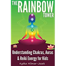 The Rainbow Tower: Understanding Chakras, Auras & Reiki Energy for Kids