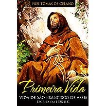 PRIMEIRA VIDA | VIDA DE SÃO FRANCISCO DE ASSIS ESCRITA EM 1228 d.C. (Portuguese Edition)