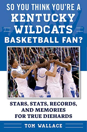 So You Think You're a Kentucky Wildcats Basketball Fan?: Stars, Stats, Records, and Memories for True Diehards (So You Think You're a Team Fan) ()