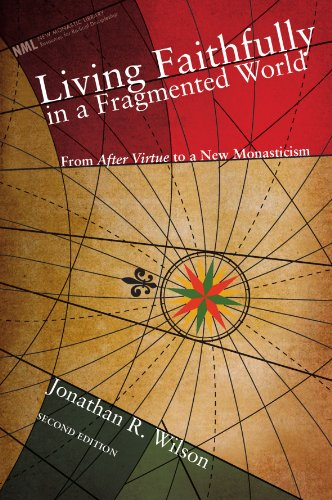 Living Faithfully In A Fragmented World  Second Edition  From After Virtue To A New Monasticism  New Monastic Library  Resources For Radical Discipleship