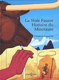 La vraie fausse histoire du Minotaure par Frédéric Laurent