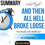 Summary: Richard Engel's And Then All Hell Broke Loose | Ant Hive Media