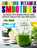 AMAZING VITAMIX SMOOTHIES: 30 Healthy Ninja Fruit and Green Smoothie Recipe Book
