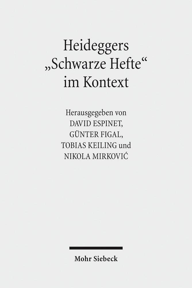Heideggers Schwarze Hefte im Kontext: Geschichte, Politik, Ideologie Taschenbuch – 1. September 2018 David Espinet Günter Figal Tobias Keiling Nikola Mirkovic