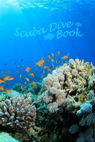 Scuba Dive Book: Dive Log, Scuba Dive Book, Scuba Logbook, Diver's Log Book (Volume ()