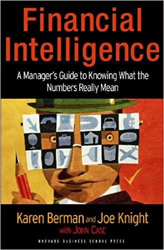 Financial Intelligence: A Manager's Guide to Knowing What the