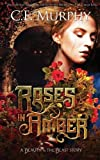 Roses in Amber: A Beauty and the Beast Story