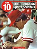 The 10 Most Shocking Sports Scandals, Glen R. Downey, 1554485053