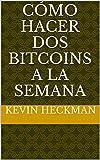 Cómo hacer Dos bitcoins a la semana (Spanish Edition)