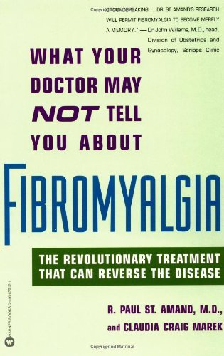 What Your Doctor May Not Tell You About Fibromyalgia: The Revolutionary Treatment That Can Reverse the Disease