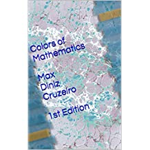 Colors of Mathematics (Books Mechanics: Mathematics Book 1)