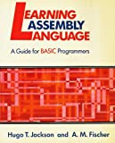 Learning Microcomputer Assembly Language Programming : A Guide for BASIC Programmers, Jackson, Hugo and Fischer, Ann, 0060432470