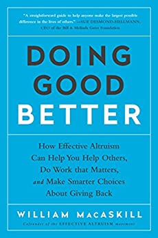Doing Good Better: How Effective Altruism Can Help You Make a Difference by [MacAskill, William]