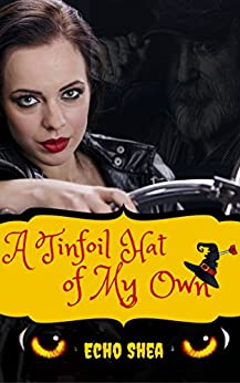 A Tinfoil Hat of My Own: A Tale of Friendship, Bikers, and Werewolves by [Shea, Echo]