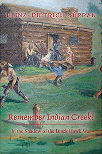 Front cover for the book Remember Indian Creek! In the Shadow of The Black Hawk War by Heinz-Dietrich Suppan