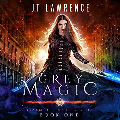 Grey Magic: Realm of Smoke & Ashes, Book 1