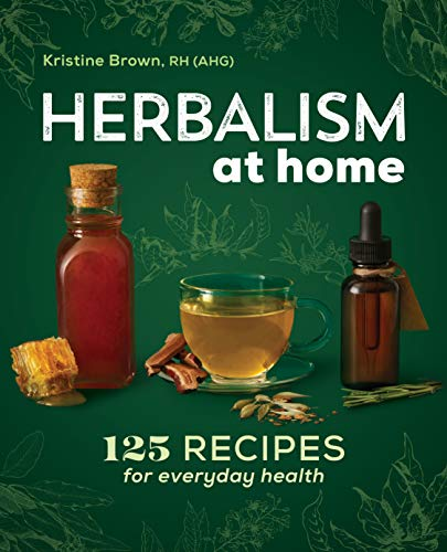 Herbalism at Home: 125 Recipes for Everyday Health