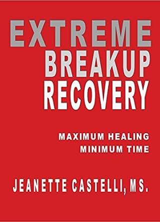 Extreme Breakup Recovery: Maximum Healing - Minimum Time - Kindle