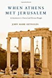When Athens Met Jerusalem, John Mark Reynolds, 0830829237
