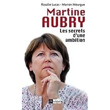Martine Aubry, les secrets d'une ambition (Politique, idée, société) (French Edition)