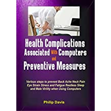Health Complications Associated with Computers and Preventive Measures: Various steps to prevent A backache Neck pain Eye strain Stress and Fatigue Restless ... Sleep And Male Virility When using Computer