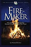 img - for Fire-Maker Book: How Humans Were Designed to Harness Fire and Transform Our Planet (The Privileged Species Series) book / textbook / text book