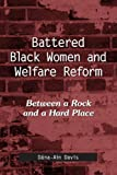 Battered Black Women And Welfare Reform: Between a Rock And a Hard Place (Suny Series in African American Studies)