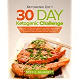 Ketogen Diet: 30 Day Ketogenic Challenge: Discover the Secret to Health and Rapid Weight Loss with the Ketogenic 30 Day Challenge; Ketogenic Cookbook with Complete 30 Day Meal Plan