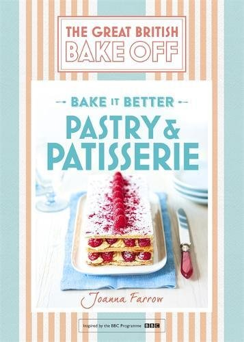 Great British Bake Off – Bake it Better (No.8): Pastry & Patisserie by Joanna Farrow