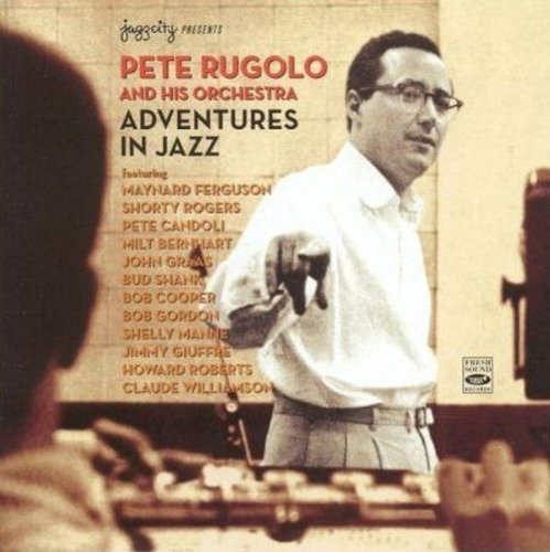 Pete Rugolo Adventures In Jazz The Complete Columbia Recordings 1954-1955 - Pete Rugolo