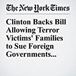 Clinton Backs Bill Allowing Terror Victims' Families to Sue Foreign Governments in U.S. | Amy Chozick