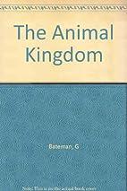 The Animal Kingdom by Bateman G.