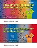 Formeln und Tabellen für metalltechnische Berufe: Formeln und Tabellen - Metallbau, Konstruktionsmechanik