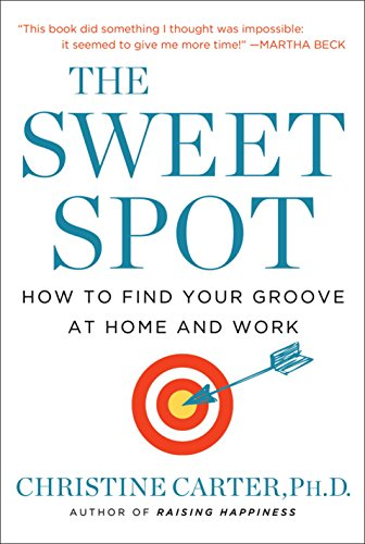 Download The Sweet Spot: How to Find Your Groove at Home and Work Pdf