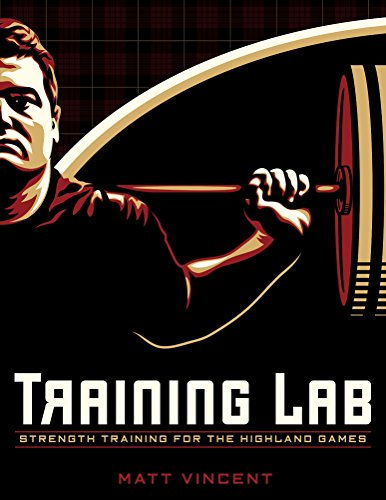 Training LAB: Strength Training for the Highland Games (TRAINING LAB: SERIES OF STRENGTH AND CONDITIONING BOOKS BY MATT VINCENT Book 1)