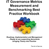 It Governance Metrics Measurement and Benchmarking Best Practice Workbook: Roadmap, Implementation and Management - Ready to Use Supporting Documents