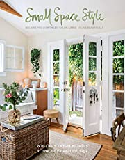 Small Space Style: Because You Don't Have to Live Large to Live Beautifully: Because You Don't Need to Live Large to Live Beautifully