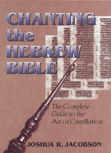 Chanting the Hebrew Bible (Complete Edition): The Complete Guide to the Art of Cantillation by Brand: The Jewish Publication Society