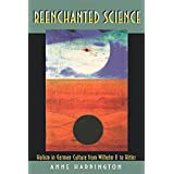 Reenchanted Science: Holism in German Culture from Wilhelm II to Hitler