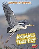 Adapted to Survive: Animals That Fly, Angela Royston, 1410961540