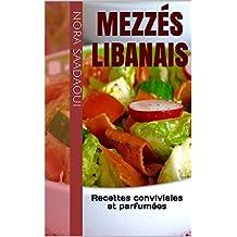 Mezzés libanais: Recettes conviviales et parfumées (French Edition)
