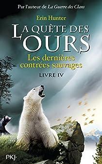 La quête des ours - Cycle 1, tome 4 : Les dernières contrées sauvages par Hunter