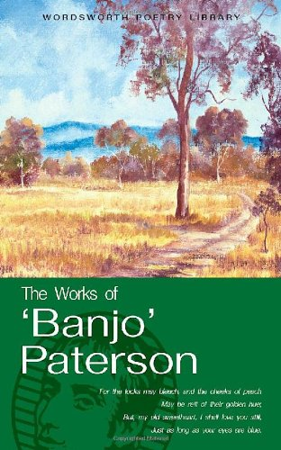 The Works of 'Banjo' Paterson (Wordsworth Poetry) (Wordsworth Poetry Library)