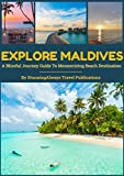 img - for Explore Maldives: A Blissful Travel Guide To Mesmerizing Beach Destination (Best Things To Do, Visa, Food, Accommodation, Sightseeing & Activities) book / textbook / text book
